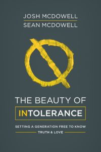 The Beauty of Intolerance by Josh and Sean McDowell