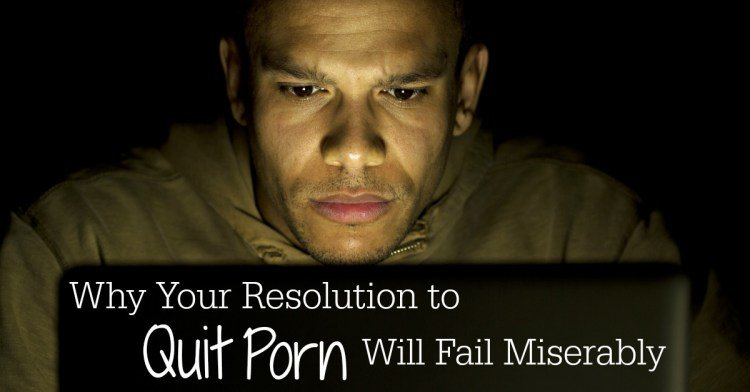 Why-Your-Resolution-to-Quit-Porn-Will-Fail-Miserably